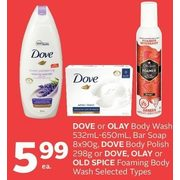 Dove Or Olay Body Wash, Bar Soap, Dove Body Polish Or Dove, Olay Or Old Spice Foaming Body Wash - $5.99